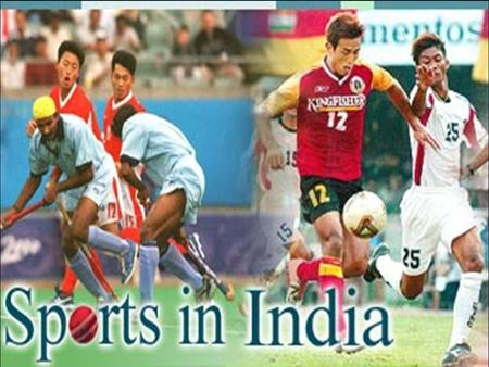 Sports In India In the India there are many sports, some of them are natives or other are from the British people. The sports of we are going to talk.