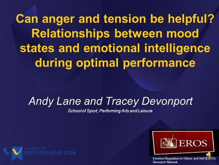 Can anger and tension be helpful? Relationships between mood states and emotional intelligence during optimal performance Andy Lane and Tracey Devonport.