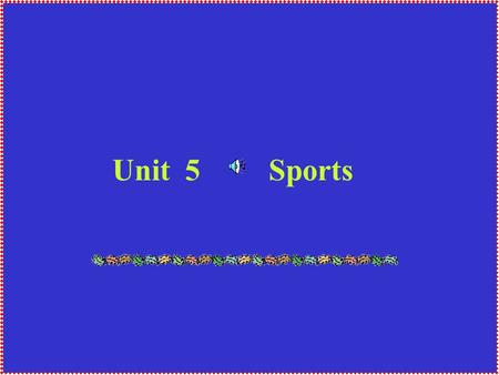 Unit 5 Sports. I.Speak out the names of sports in each picture baseballboxingswimming joggingtennisfootballbasketball.