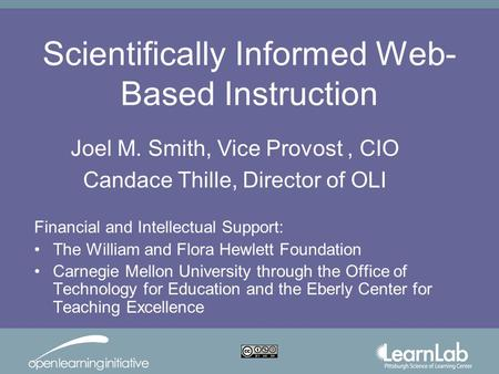 Scientifically Informed Web- Based Instruction Financial and Intellectual Support: The William and Flora Hewlett Foundation Carnegie Mellon University.