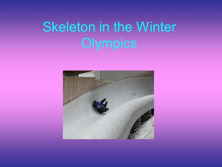 Skeleton in the Winter Olympics. What is Skeleton? Skeleton or tobogganing, is a winter sport in which one person rides a sled down an ice track, laying.