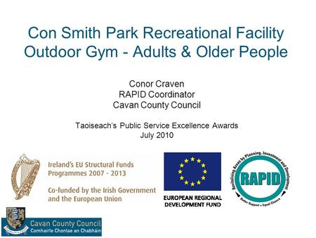 Con Smith Park Recreational Facility Outdoor Gym - Adults & Older People Conor Craven RAPID Coordinator Cavan County Council Taoiseachs Public Service.