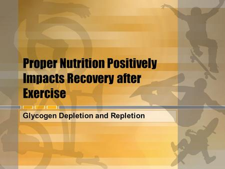 Proper Nutrition Positively Impacts Recovery after Exercise Glycogen Depletion and Repletion.