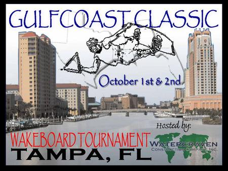 GULFCOAST CLASSIC WAKEBOARD TOURNAMENT WHAT IS THE GULFCOAST CLASSIC? A peaceful assembly of sports men and women showcasing their talents to on looking.