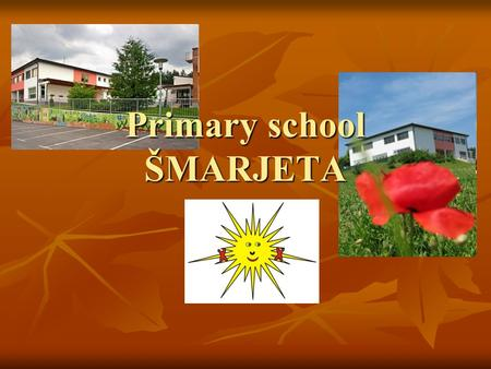 Primary school ŠMARJETA. About our school … Pricipal: Nevenka Lahne Pricipal: Nevenka Lahne Number of students: 260 Number of students: 260 Number of.