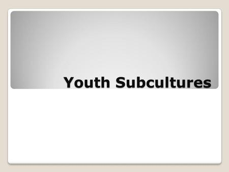 Youth Subcultures.