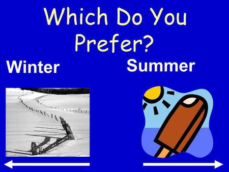 Which Do You Prefer? Winter Summer. pizzawings Which Do You Prefer?