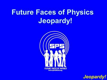 Future Faces of Physics Jeopardy! Jeopardy!. 200 300 400 500 100 200 300 400 500 100 200 300 400 500 100 200 300 400 500 100 200 300 400 500 100 Sci-Fi.