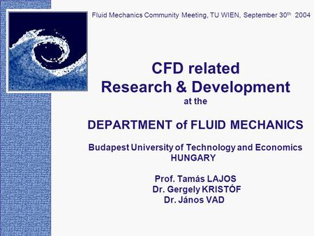 CFD related Research & Development at the DEPARTMENT of FLUID MECHANICS Budapest University of Technology and Economics HUNGARY Prof. Tamás LAJOS Dr. Gergely.