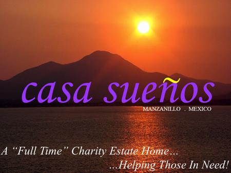 Casa suenos A Full Time Charity Estate Home… …Helping Those In Need! ~ MANZANILLO. MEXICO.