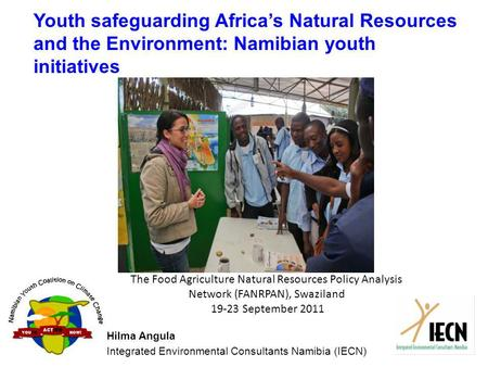 Youth safeguarding Africas Natural Resources and the Environment: Namibian youth initiatives Hilma Angula Integrated Environmental Consultants Namibia.