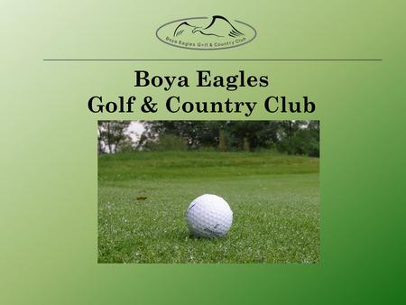 Boya Eagles Golf & Country Club. Outlook to the World 70 million people play golf around the world 6 million in Europe Annually 15% increase World powers.