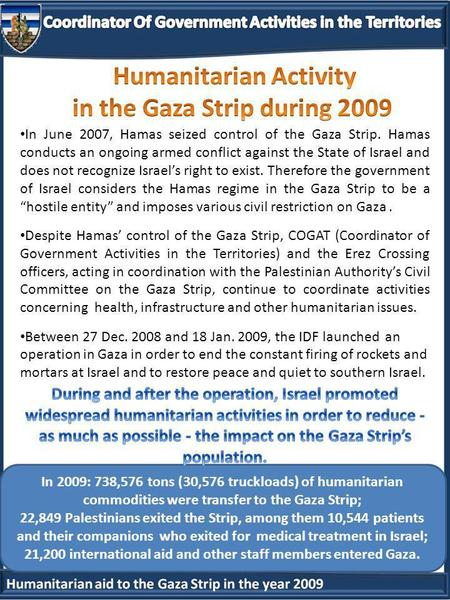In 2009: 738,576 tons (30,576 truckloads) of humanitarian commodities were transfer to the Gaza Strip; 22,849 Palestinians exited the Strip, among them.