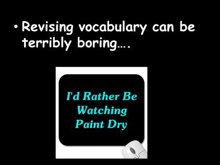 Revising vocabulary can be terribly boring….. ARE YOU REVISING HARD OR SMART ?