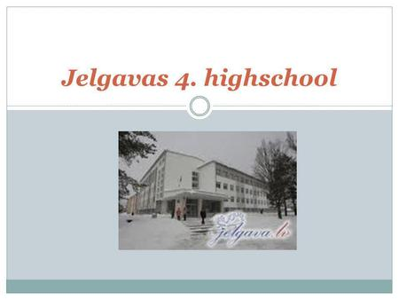 Jelgavas 4. highschool. Jelgavas 4. Highshool is our school. Its a good school. Many popular and famous persons in Latvia has graduated our school. And.