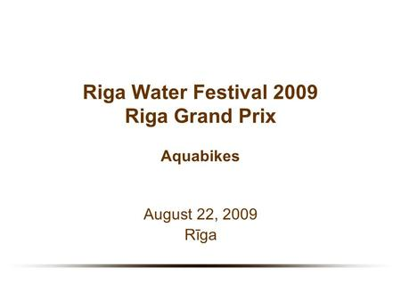 Riga Water Festival 2009 Riga Grand Prix Aquabikes August 22, 2009 Rīga.