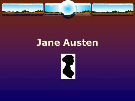 Jane Austen. Jane Austen (1775 - 1817) Category: English Literature Born: December 16, 1775 Steventon, Hampshire, England Died: July 18, 1817 Winchester,