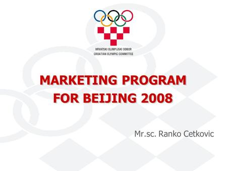 MARKETING PROGRAM FOR BEIJING 2008 Mr.sc. Ranko Cetkovic.