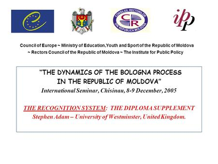 Council of Europe ~ Ministry of Education,Youth and Sport of the Republic of Moldova ~ Rectors Council of the Republic of Moldova ~ The Institute for Public.