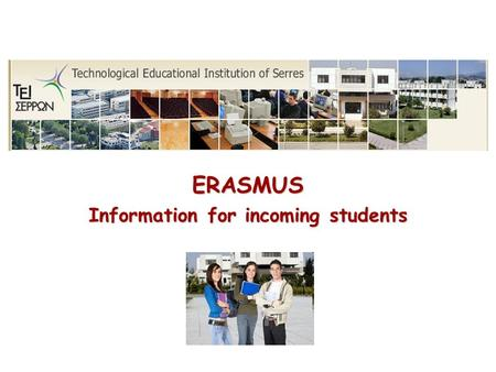 ERASMUS Information for incoming students. General profile Established in 1983 Total number of registered students: 12000 Total number of teaching staff: