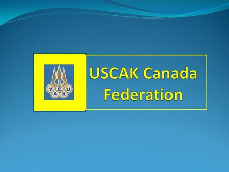 HISTORY OF USCAK Started in 1955 in Canada The central committee was moved to USA in 1980s Since 1990s Canada has become inactive At the last AGM held.
