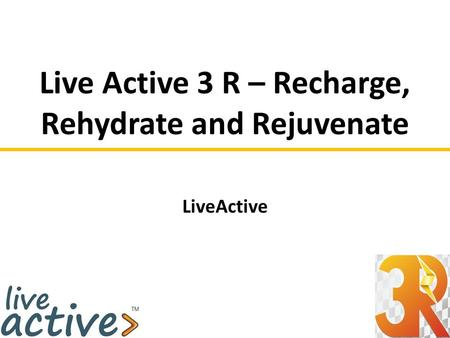 Live Active 3 R – Recharge, Rehydrate and Rejuvenate LiveActive.