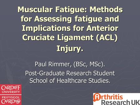 Muscular Fatigue: Methods for Assessing fatigue and Implications for Anterior Cruciate Ligament (ACL) Injury. Paul Rimmer, (BSc, MSc). Post-Graduate Research.