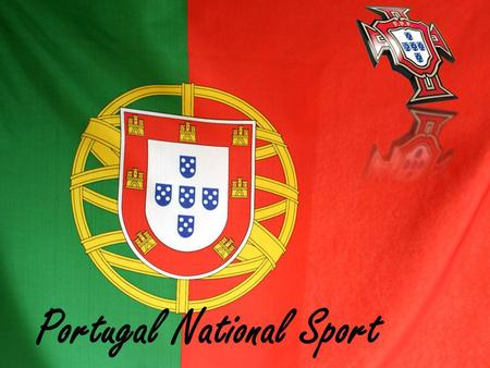 Portugal National Sport. Football in Portugal National Competitions International Competitions.