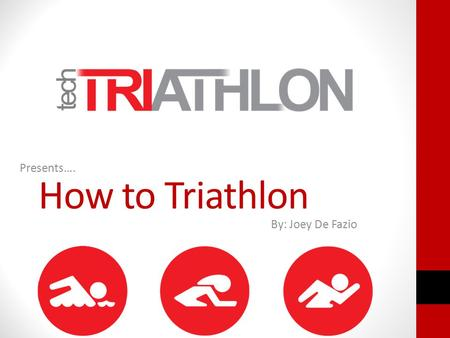 How to Triathlon Presents…. By: Joey De Fazio. The best place to start…. What is a Triathlon? Swim Bike Run Historically known as Les Trois Sports multiple-stage.