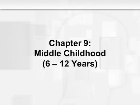 Chapter 9: Middle Childhood (6 – 12 Years). Middle Childhood (6 – 12 Years) Chapter Objectives –To clarify the role of friendship in helping children.