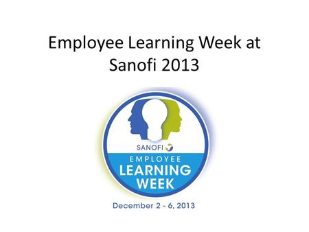 Employee Learning Week at Sanofi 2013. 2013 Campaign Highlights Awareness Campaign Collaboratively Presented by US Strategic Learning Council Customized.