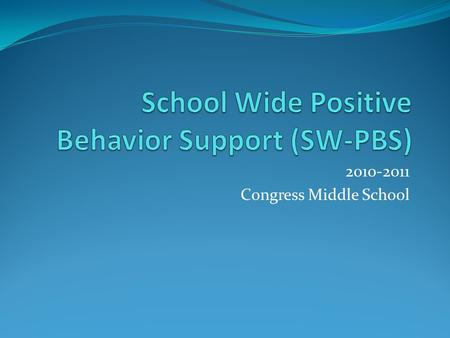 2010-2011 Congress Middle School. Your PBS system is best described as intervention strategies put into place for preventing problem behaviors by achieving.
