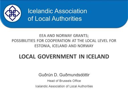 Samband íslenskra sveitarfélaga EEA AND NORWAY GRANTS; POSSIBILITIES FOR COOPERATION AT THE LOCAL LEVEL FOR ESTONIA, ICELAND AND NORWAY LOCAL GOVERNMENT.