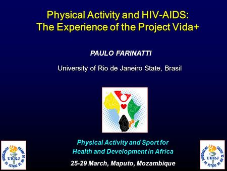 PAULO FARINATTI Physical Activity and HIV-AIDS: The Experience of the Project Vida+ University of Rio de Janeiro State, Brasil Physical Activity and Sport.