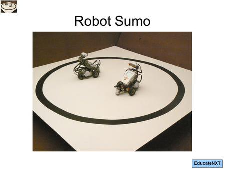 EducateNXT Robot Sumo. EducateNXT What is Sumo? Sumo is a competitive contact sport where a wrestler (rikishi) attempts to force another wrestler out.