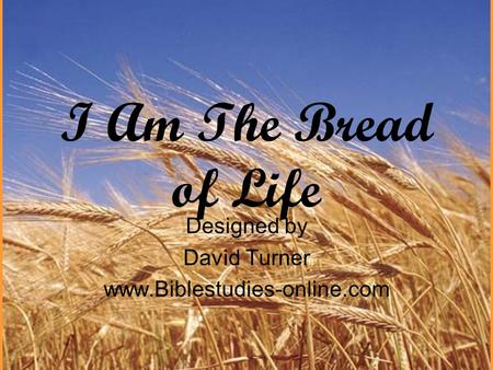 I Am The Bread of Life Designed by David Turner www.Biblestudies-online.com.