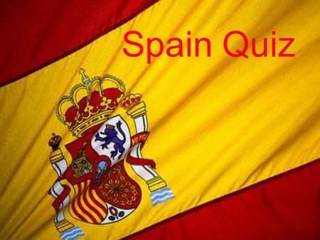 Spain Quiz. 1. How many people live in Spain? a) 80 million b) 46 million c) 20 million d) 10 million.