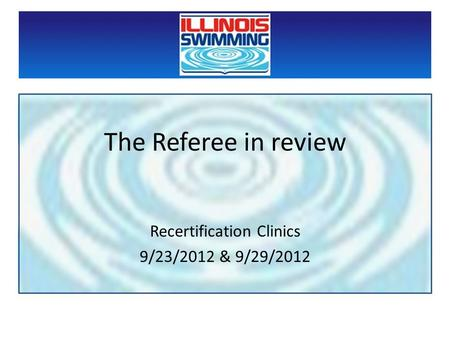 The Referee in review Recertification Clinics 9/23/2012 & 9/29/2012.