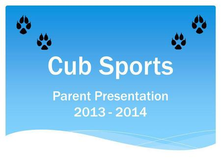 Cub Sports Parent Presentation 2013 - 2014. Thanks! We appreciate you!!!