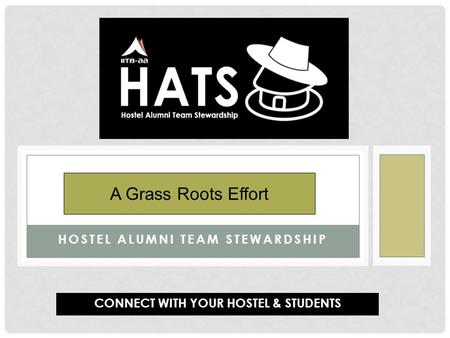 HOSTEL ALUMNI TEAM STEWARDSHIP HATS A Grass Roots Effort CONNECT WITH YOUR HOSTEL & STUDENTS.