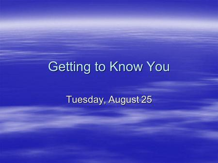 Getting to Know You Tuesday, August 25. Break class into groups of 3-4, try and have an seventh,eighth, and ninth grade student in each group. Break class.