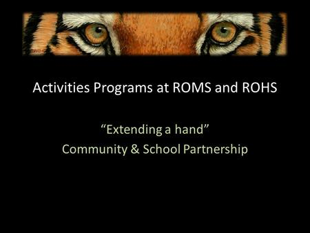Activities Programs at ROMS and ROHS Extending a hand Community & School Partnership.