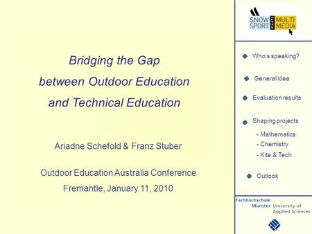 Whos speaking? General idea Evaluation results Shaping projects Outlook - Mathematics - Chemistry - Kite & Tech Bridging the Gap between Outdoor Education.