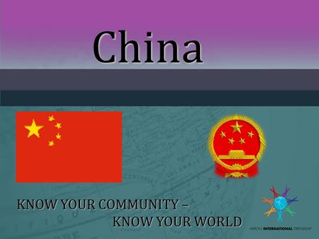 China KNOW YOUR COMMUNITY – KNOW YOUR WORLD. SHANNON ANICASSHANNON ANICAS I have been studying Chinese culture at the University of Akron since 2008,