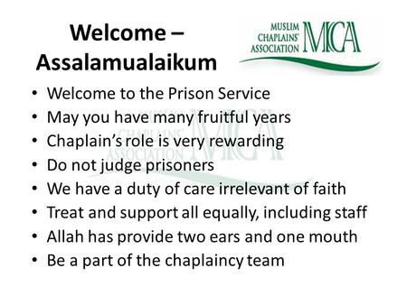 Welcome – Assalamualaikum Welcome to the Prison Service May you have many fruitful years Chaplains role is very rewarding Do not judge prisoners We have.
