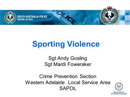 Sporting Violence Sgt Andy Gosling Sgt Mardi Foweraker Crime Prevention Section Western Adelaide Local Service Area SAPOL.