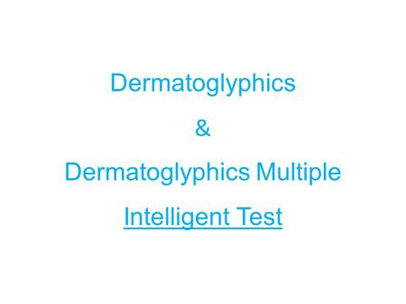 Dermatoglyphics & Dermatoglyphics Multiple Intelligent Test