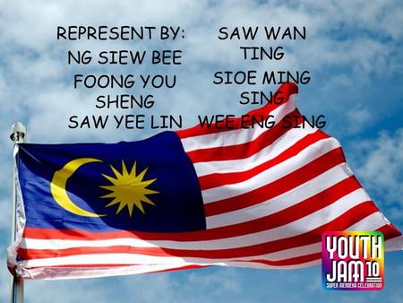 REPRESENT BY: NG SIEW BEE FOONG YOU SHENG SAW YEE LIN SAW WAN TING SIOE MING SING WEE ENG SING.