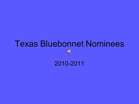 Texas Bluebonnet Nominees 2010-2011 FIVE is the number to vote.