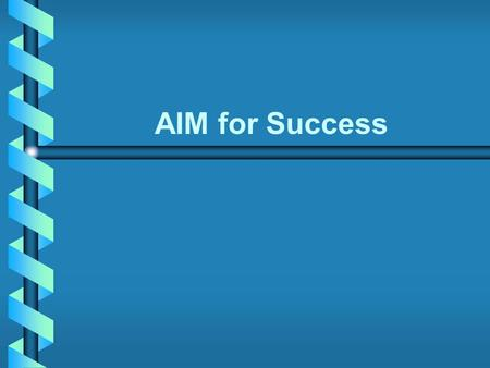 AIM for Success. Copyright © Houghton Mifflin Company. All rights reserved.406 Motivation Prepare to succeed. Be motivated! Actively pursue success! List.